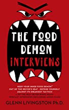 The Food Demon Interviews: Keep Your Inner Food Demon Out of the Driver's Seat and Defend Against Its Sneakiest Tactics (Never Binge Again Interviews Book 1)