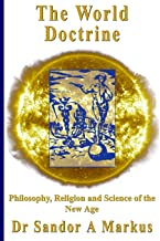 The World Doctrine: Philosophy, Religion and Science of the New Age