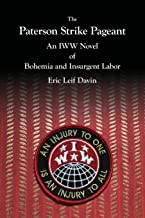 The Paterson Strike Pageant: An IWW Novel of Bohemia and Insurgent Labor