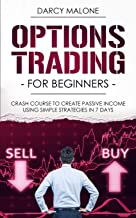 Options Trading for Beginners: Crash Course to Create Passive Income Using Simple Strategies in 7 Days