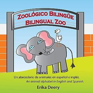 Zoológico Bilingüe / Bilingual Zoo: Un Abecedario de Animales En Español E Inglés / An Animal Alphabet in English and Spanish (Spanish Edition)