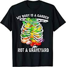 My Body Is A Garden Not A Graveyard Veggie Funny Vegan T-Shirt