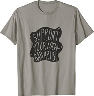 Support Your Local Bad Artist T-Shirt