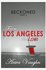 BECKONED, Part 3: From Los Angeles with Love (diverse, slow burn, second chance romance) Kindle Edition