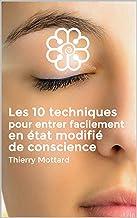 les 10 techniques pour entrer facilement en état modifié de conscience (French Edition)