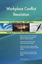 Workplace Conflict Resolution A Complete Guide - 2021 Edition
