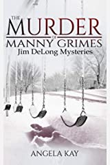 The Murder of Manny Grimes: A Murder Thriller (The Jim DeLong Mysteries Book 1) Kindle Edition
