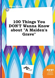 100 Things You Don't Wanna Know about a Maiden's Grave