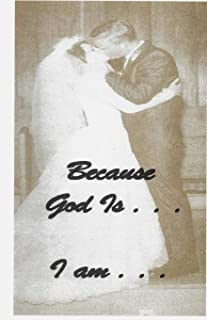 Because God Is . . . I am: Scriptures from GOD Who Are You? AND Who Am I? (God Who Are You Series)