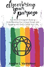 Discovering Your Purpose: A 6-Week Enneagram Study to Understanding Your Unique Design and Stepping Into God's Call on You...