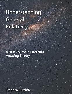 Understanding General Relativity: A First Course in Einstein's Amazing Theory