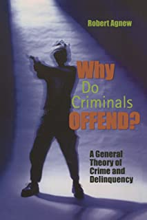 Why Do Criminals Offend?: A General Theory of Crime and Delinquency