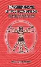 Transhumanismo, un tipo de posthumanismo: Ensayos sobre transhumanismo y el debate bioético acerca del mejoramiento humano