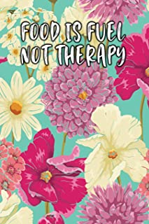 Food Is Fuel Not Therapy: Lined Diary