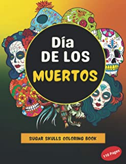 Dia de los Muertos - Sugar Skulls Coloring Book: Mexican Skull | Day of the dead | 60 coloring pages | 110 pages | Large f...
