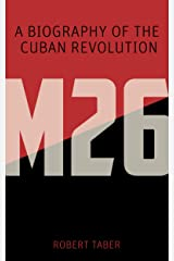 M-26: A Biography of the Cuban Revolution Kindle Edition