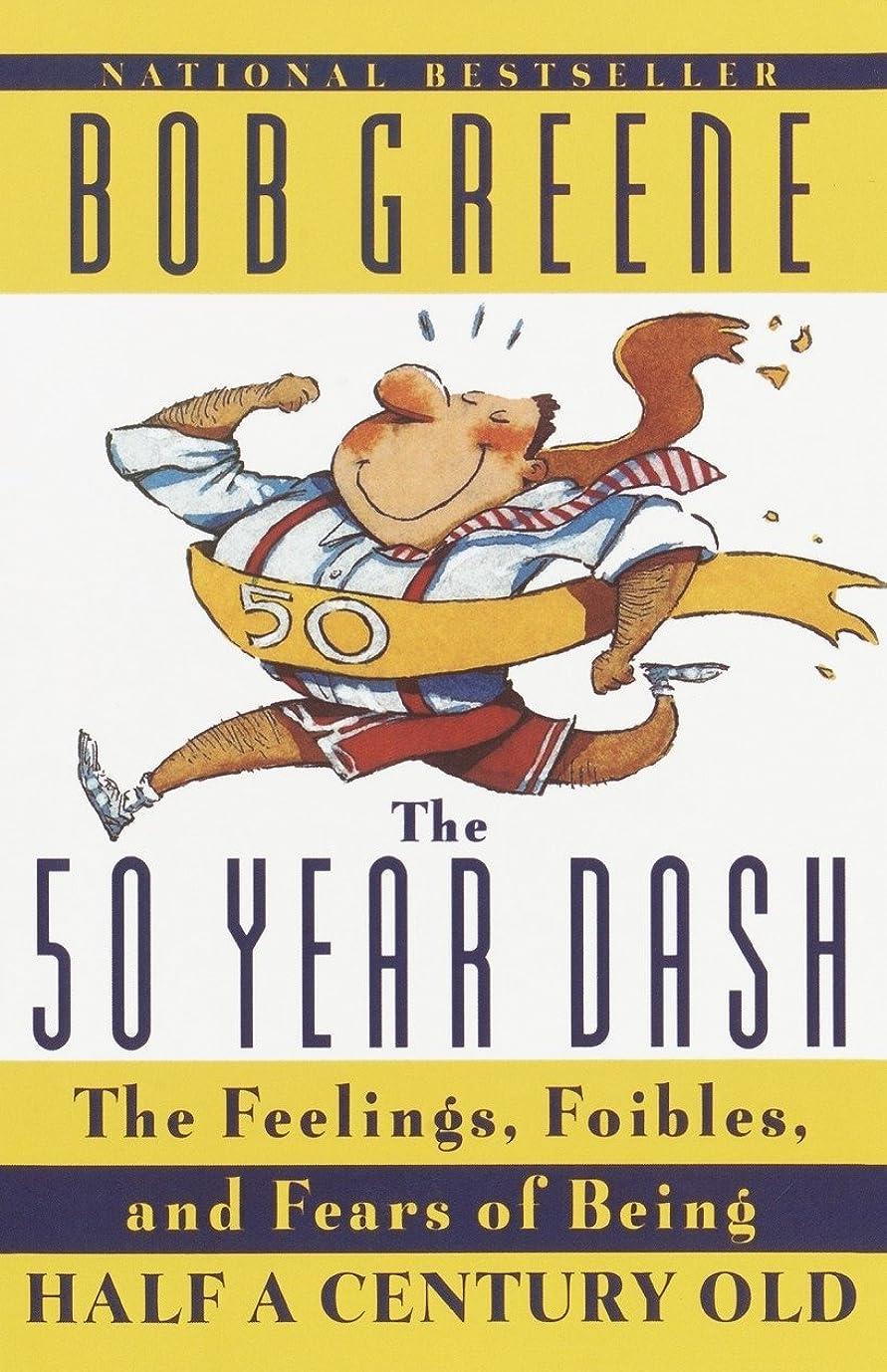 活気づける現れる年The 50 Year Dash: The Feelings, Foibles, and Fears of Being Half a Century Old