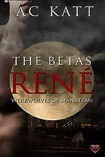 The Betas: Rene' (Werewolves of Manhattan Book 9)