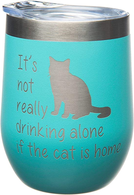 It S Not Really Drinking Alone If The Cat Is Home Stemless Wine Glass 12oz Stainless Steel Double Insulated Travel Tumbler With Lid Teal Powder Coated Laser Engraved Teal Cat