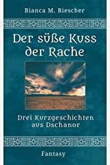 Der süsse Kuss der Rache: Drei Kurzgeschichten aus Dschanor Taschenbuch