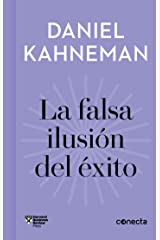 La falsa ilusión del éxito (Imprescindibles): Cómo el optimismo socava las decisiones ejecutivas (Spanish Edition) Kindle Edition