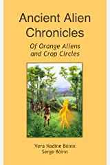 Ancient Alien Chronicles: Of Orange Aliens and Crop Circles Kindle Edition