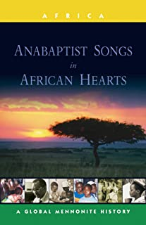 Anabaptist Songs in African Hearts: A Global Mennonite History (Global Mennonite History Series: Africa)