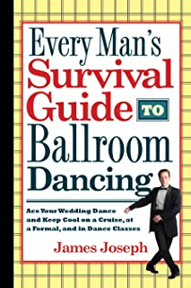 Every Man's Survival Guide to Ballroom Dancing: Ace Your Wedding Dance and KeepCool on a Cruise, at a Formal, and in Dance Classes
