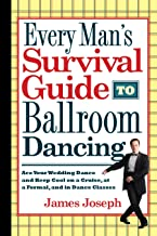 Every Man's Survival Guide to Ballroom Dancing: Ace Your Wedding Dance and Keep Cool on a Cruise, at a Formal, and in Danc...