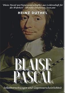 Mein Freund Blaise Pascal: SELBSTBETRACHTUNGEN UND GEGENWARSCHEINLICHKEIT (Mein Freund Heinz Duthel 67) (German Edition)