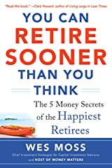 You Can Retire Sooner Than You Think: The 5 Money Secrets of the Happiest Retirees Kindle Edition