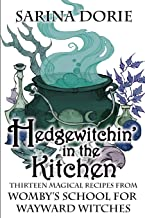 Hedgewitchin' in the Kitchen: The Witch's Familiar and Thirteen Magical Recipes (Womby's School for Wayward Witches)