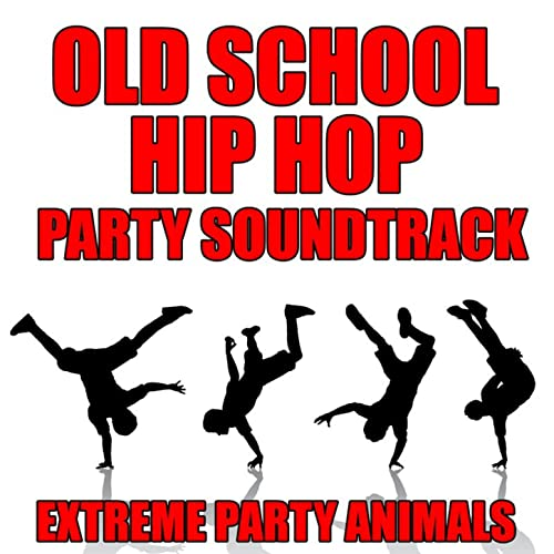 Old School Hip Hop Party Soundtrack [Clean] by Extreme Party