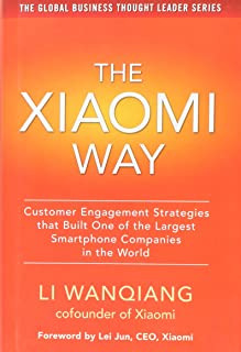 The Xiaomi Way- Customer Engagement Strategies That Built One Of The Largest Smartphone Companies In The World, Edition 1 ...