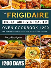 The Frigidaire Digital Air Fryer Toaster Oven Cookbook 1200: 1200 Days Quick, Delicious & Easy-to-Prepare Recipes for Your...