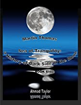 Martin Thomas - Sea of Tranquility: a History of Dark Side of the Moon - Book 1
