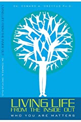 Living Life from the Inside Out: Who You Are Matters Kindle Edition