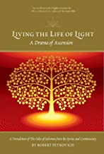 LIVING THE LIFE OF LIGHT: A Drama of Ascension