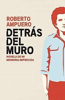 Detrás del muro: Novela de mi memoria imprecisa (Spanish Edition)