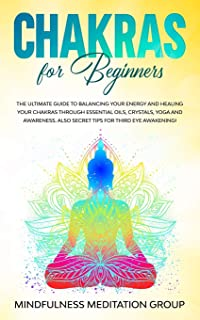 Chakras for Beginners: The Ultimate Guide to Balancing Your Energy and Healing Your Chakras Through Essential Oils, Crysta...