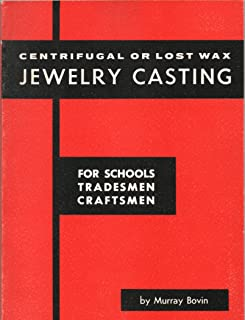 Centrifugal or Lost Wax Jewelry Casting: For Schools, Tradesmen, Craftsmen