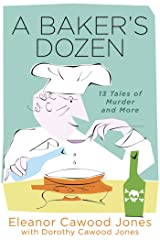 A Baker's Dozen: 13 Tales of Murder and More Kindle Edition