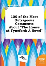 100 of the Most Outrageous Comments about the House at Tyneford