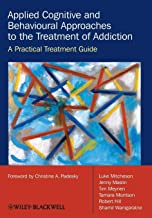 Applied Cognitive and Behavioural Approaches to the Treatment of Addiction: A Practical Treatment Guide