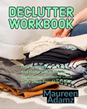 Declutter Workbook: How to organize your Life and Home with a Practical Decluttering Guideand Grow Daily Stress-Free Mind Habits