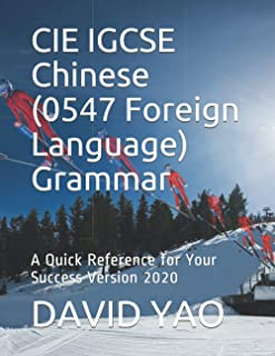 CIE IGCSE Chinese (0547 Foreign Language) Grammar: A Quick Reference for Your Success Version 2020