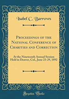 Proceedings of the National Conference of Charities and Correction: At the Nineteenth Annual Session Held in Denver, Col.,...