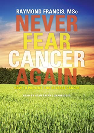 Never Fear Cancer Again: How to  Prevent and Reverse Cancer: Library Edition