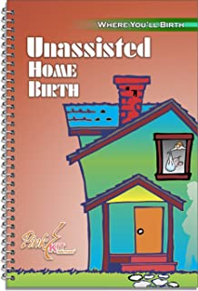 The Pink Kit: Unassisted Home Birth (Birthing Better:Where You'll Birth Book 4)