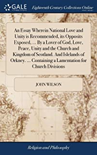 An Essay Wherein National Love and Unity is Recommended, its Opposits Exposed, ... By a Lover of God, Love, Peace, Unity and the Church and Kingdom of ... Containing a Lamentation for Church Divisions